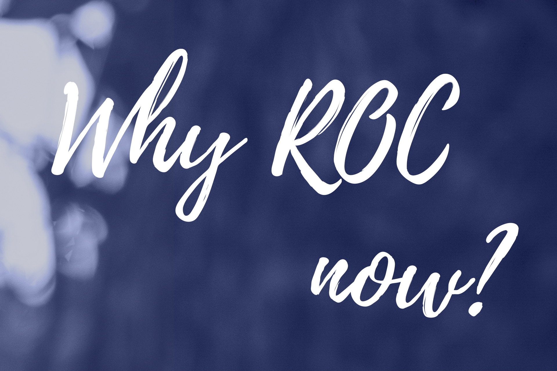 "An image saying ""Why ROC now?"""